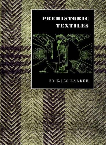 Prehistoric Textiles: The Development of Cloth in the Neolithic and Bronze Ages With Special Refe...
