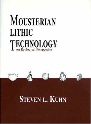 Mousterian Lithic Technology: An Ecological Perspective: Kuhn, Steven L.