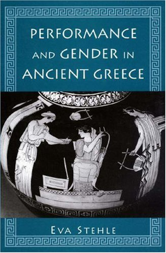 Performance and Gender in Ancient Greece: Stehle, Eva