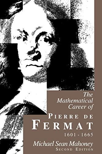 The Mathematical Career of Pierre de Fermat, 1601-1665: Mahoney, Michael Sean