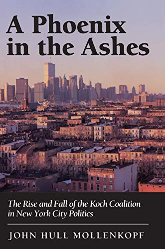 9780691036731: A Phoenix in the Ashes: The Rise and Fall of the Koch Coalition in New York City Politics