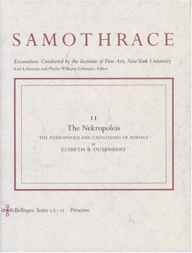 Samothrace: The Nekropoleis and Catalogues of Burials - volume 11: Dusenbery, Elsbeth B.