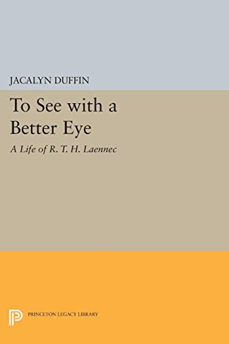 9780691037080: To See with a Better Eye: A Life of R. T. H. Laennec (Princeton Legacy Library)