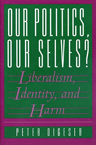 9780691037165: Our Politics, Our Selves? Liberalism, Identity, and Harm