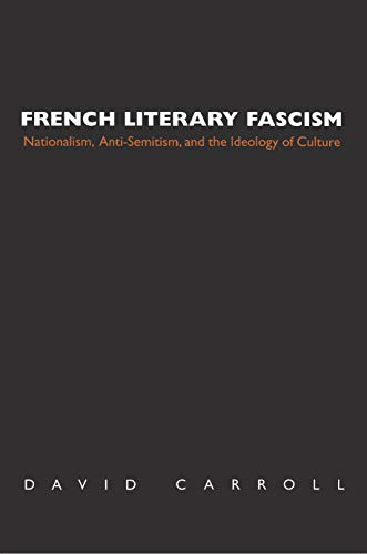 French Literary Fascism: Nationalism, Anti-Semitism, and the Ideology of Culture