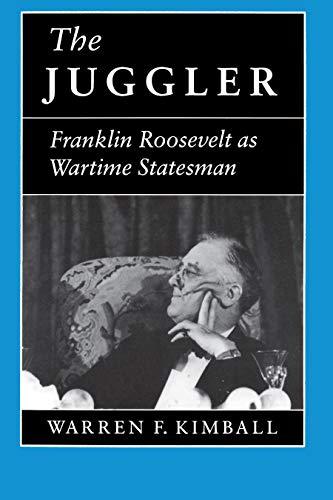 The Juggler: Franklin Roosevelt as Wartime Statesman - Kimball, Warren F.