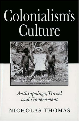 9780691037325: Colonialism's Culture: Anthropology, Travel, and Government