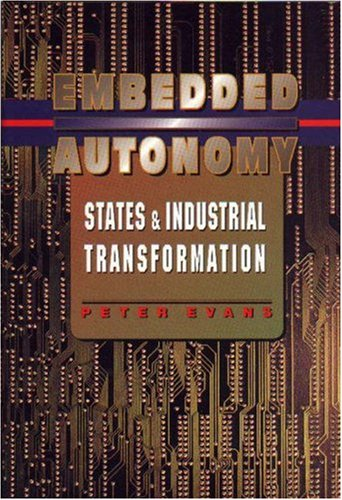 9780691037370: Embedded Autonomy: States and Industrial Transformation