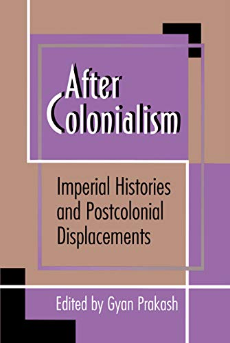 9780691037424: After Colonialism: Imperial Histories and Postcolonial Displacements
