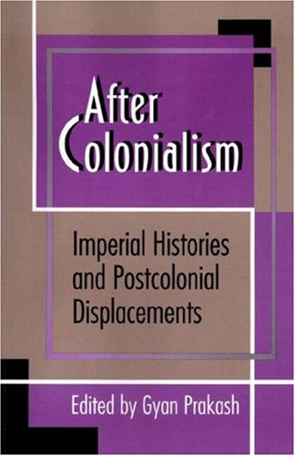 9780691037431: After Colonialism: Imperial Histories and Postcolonial Displacements (Princeton Studies in Culture/Power/History)