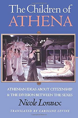 The Children of Athena: Athenian Ideas About: Nicole Loraux; Translator-Caroline