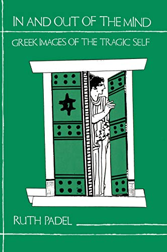 In and Out of the Mind: Greek Images of the Tragic Self (Princeton Paperback) - Ruth Padel