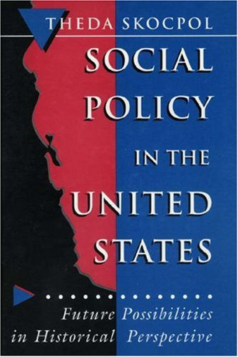 Social Policy in the United States: Future Possibilities in Historical Perspective (Princeton ...
