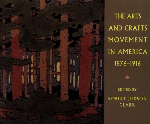 The arts and crafts movement in America, 1876-1916: Clark, Robert Judson (editor)