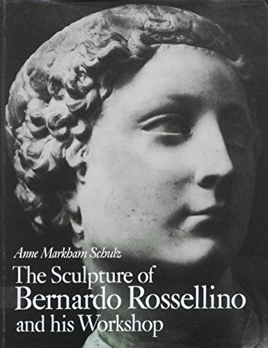 9780691038865: The Sculpture of Bernardo Rossellino and His Workshop