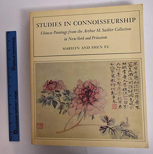 Studies in Connoisseurship Chinese Paintings from the Arthur M. Sackler Collections in New York, ...