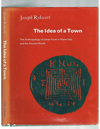 9780691039015: The Idea of a Town: The Anthropology of Urban Form in Rome, Italy and the Ancient World