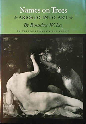 Names on Trees Ariosto into Art (Princeton Essays on the Arts): Lee, Rensselaer W.