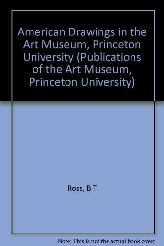 American Drawings in the Art Museum. Princeton University: 130 Selected Examples: (Exhibition)