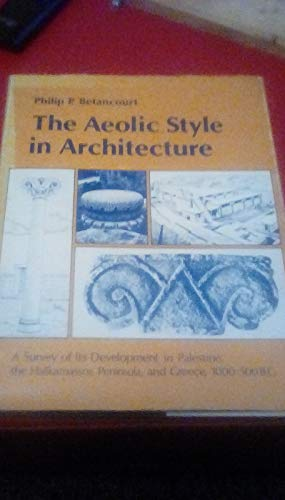 9780691039220: The Aeolic Style in Architecture: A Survey of Its Development in Palestine, the Halikarnassos Peninsula and Greece, 1000-500 B.C