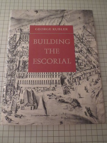 BUILDING THE ESCORIAL.: Kubler, George.