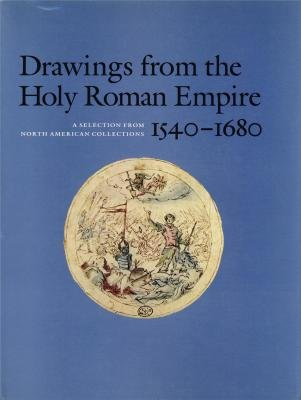 Drawings from the Holy Roman Empire, 1540-1680: Thomas Dacosta Kaufmann