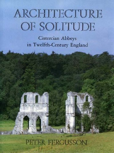 ARCHITECTURE OF SOLITUDE: CISTERCIAN ABBEYS IN THE TWELFTH-CENTURY ENGLAND.