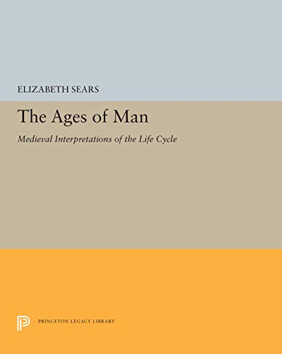 The Ages of Man: Medieval Interpretations of the Life Cycle: Sears, Elizabeth