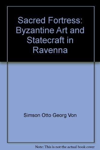 Sacred fortress: Byzantine art and statecraft in Ravenna: Simson, Otto Georg von