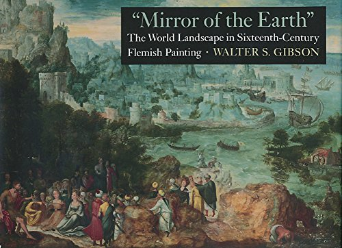 "Mirror of the Earth"": The World Landscape in Sixteenth-Century Flemish Painting: Gibson, ..."