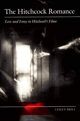 9780691040554: The Hitchcock Romance: Love and Irony in Hitchcock's Films
