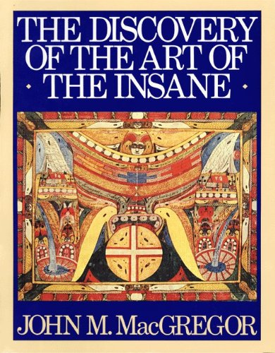 The Discovery of the Art of the Insane.: MacGREGOR, John M.: