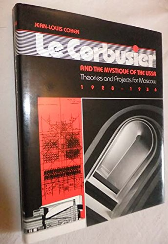 9780691040769: Le Corbusier and the Mystique of the USSR: Theories and Projects for Moscow, 1928-1936