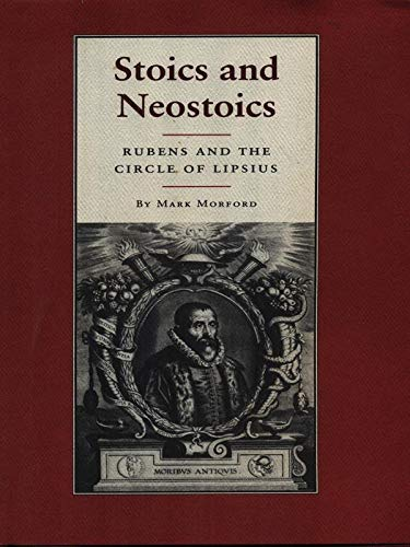 Stoics and Neostoics: Rubens and the Circle of Lipsius: Morford, Mark P.O.