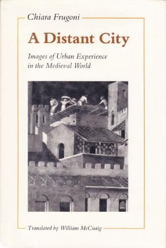 A Distant City: Images of Urban Experience in the Medieval World: Frugoni, Chiara