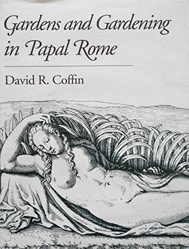 Gardens and Gardening in Papal Rome: Coffin, David R.