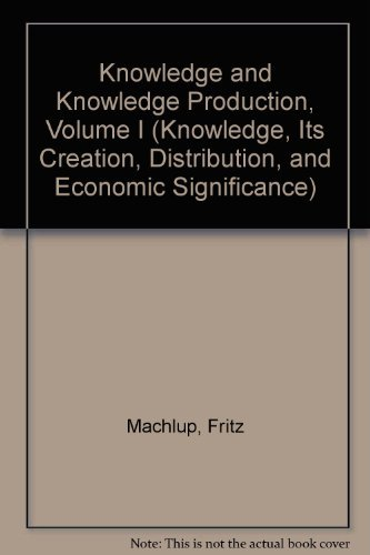 Knowledge: Its Creation, Distribution, and Economic Significance, Volume 1: Knowledge and Knowledge...