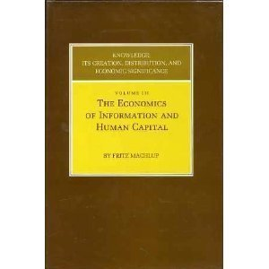 Knowledge: Its Creation, Distribution and Economic Significance, Volume III: The Economics of ...