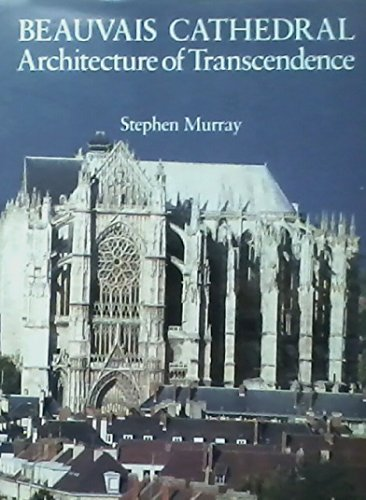 9780691042367: Beauvais Cathedral: Architecture of Transcendence