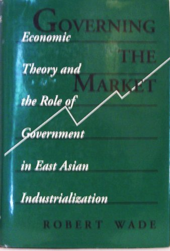 9780691042428: Governing the Market: Economic Theory and the Role of Government in East Asian Industrialization