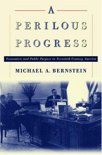 A Perilous Progress: Economists and Public Purpose in Twentieth-Century America.: Bernstein, ...