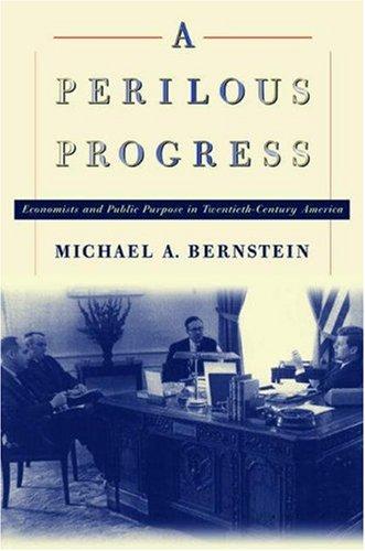 9780691042923: A Perilous Progress: Economists and Public Purpose in Twentieth-Century America