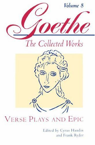 9780691043432: 008: Goethe, Volume 8: Verse Plays and Epic: v. 8 (Goethe: the Collected Works)