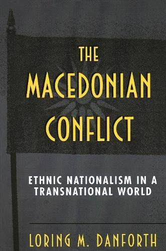 9780691043579: The Macedonian Conflict: Ethnic Nationalism in a Transnational World