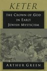 KETER: THE CROWN OF GOD IN EARLY JEWISH MYSTICISM: GREEN, Arthur
