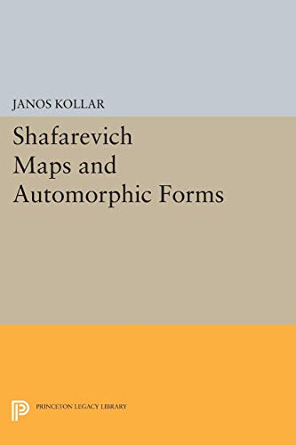 Shafarevich Maps and Automorphic Forms: Kollar, Janos,