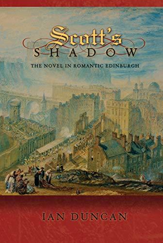 Scott s Shadow: The Novel in Romantic Edinburgh (Hardback): Ian Duncan