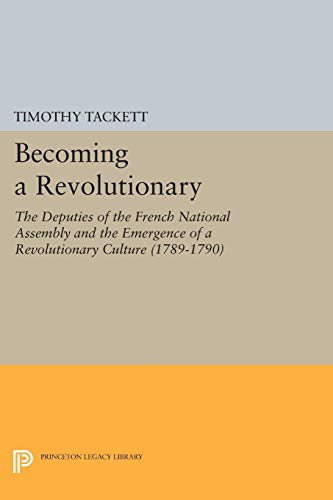 9780691043845: Becoming a Revolutionary: The Deputies of the French National Assembly and the Emergence of a Revolutionary Culture (1789-1790)