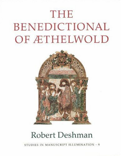 The Benedictional of AEthelwold (Studies in Manuscript Illumination 9)