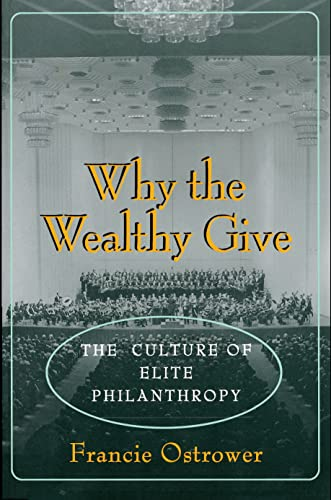 Why the Wealthy Give: The Culture of Elite Philanthropy: Ostrower, Francie